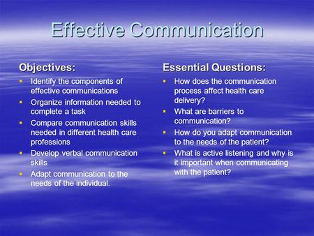 Effective Communication Objectives:   Identify the components of effective communications   Organize information needed to complete a task   Compare.