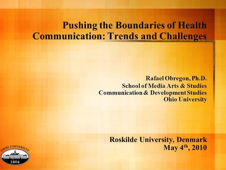 Pushing the Boundaries of Health Communication: Trends and Challenges Rafael Obregon, Ph.D. School of Media Arts & Studies Communication & Development.
