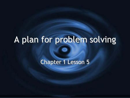 A plan for problem solving Chapter 1 Lesson 5. A Problem-Solving Plan Explore Plan Solve Examine.
