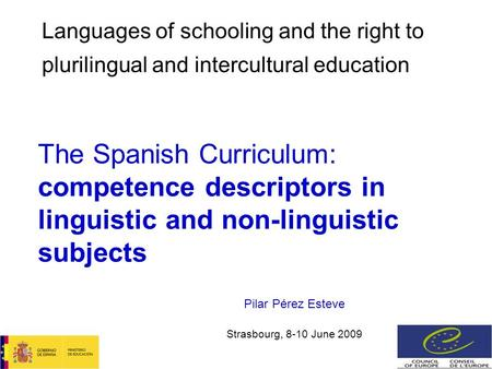 Pilar Pérez Esteve Strasbourg, 8-10 June 2009 Languages of schooling and the right to plurilingual and intercultural education The Spanish Curriculum: