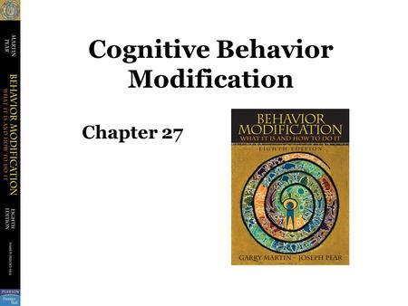 Cognitive Behavior Modification Chapter 27. Cognitive Behavior Modification Cognition –Belief, thought, expectancy, attitude, or perception Cognitive.