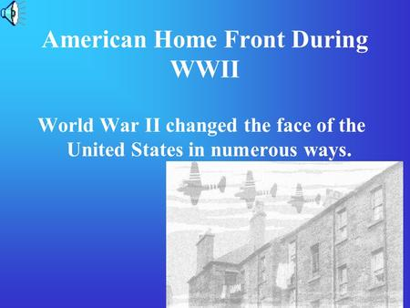 American Home Front During WWII World War II changed the face of the United States in numerous ways.
