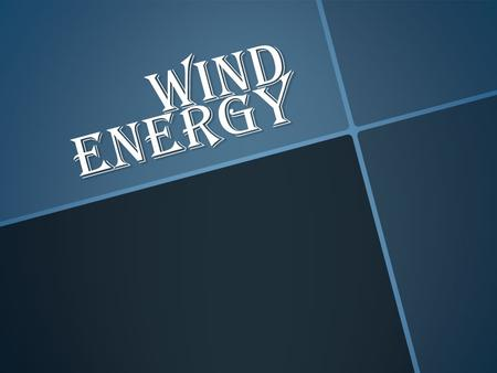 WIND ENERGY. THE HISTORY OF USING WIND ENERGY THE HISTORY OF USING WIND ENERGY The usage of wind energy The usage of wind energy How the wind turbine.