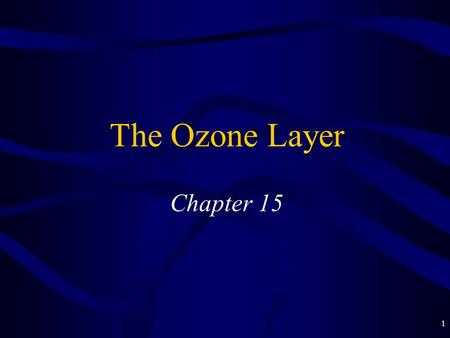 1 The Ozone Layer Chapter 15. 2 Good Ozone The ozone layer = 15-30 km altitude in stratosphere –Photochemical smog is ozone in the wrong place Earth's.