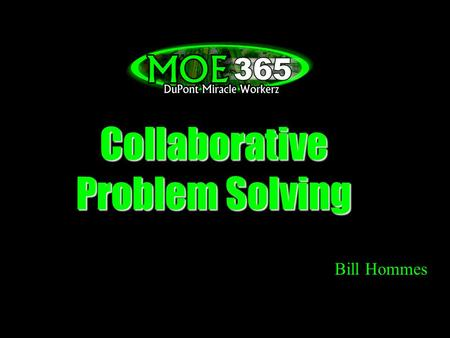 Collaborative Problem Solving Bill Hommes. What am I going to tell you about? b b Creative Process we have used for the past 6 years to develop the concept.