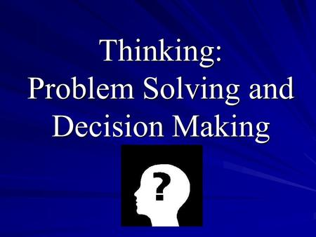 Thinking: Problem Solving and Decision Making. Units of Thoughts Concept –A mental grouping based on shared similarity –Categorizing items in one's environment.