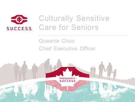 Culturally Sensitive Care for Seniors Queenie Choo Chief Executive Officer.