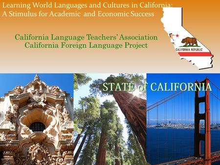 Learning World Languages and Cultures in California: A Stimulus for Academic and Economic Success California Language Teachers' Association California.