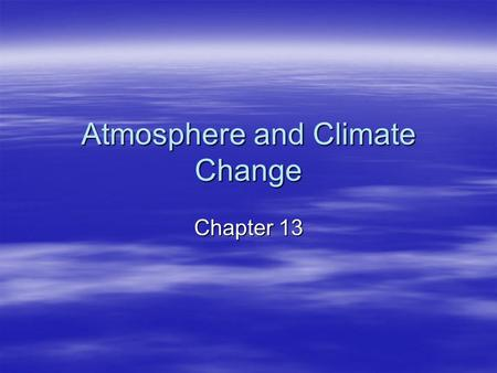 Atmosphere and Climate Change Chapter 13. Climate and Climate Change  Climate- long term prevailing weather conditions in a particular place  Factors.
