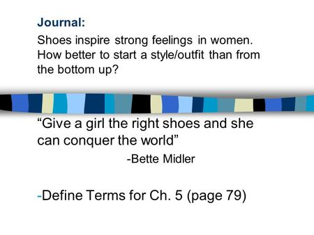 "Journal: Shoes inspire strong feelings in women. How better to start a style/outfit than from the bottom up? ""Give a girl the right shoes and she can conquer."