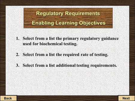 2-1-2 Regulatory Requirements Enabling Learning Objectives 1.Select from a list the primary regulatory guidance used for biochemical testing. 2.Select.
