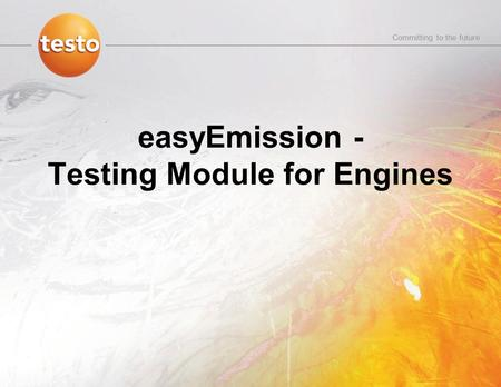 Committing to the future easyEmission - Testing Module for Engines.