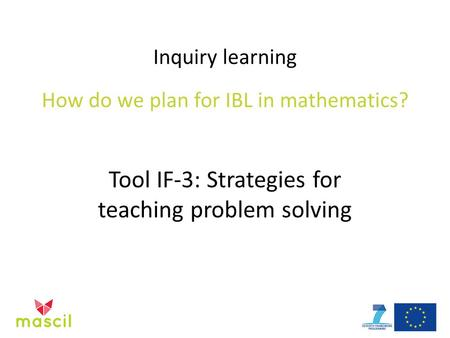Inquiry learning How do we plan for IBL in mathematics? Tool IF-3: Strategies for teaching problem solving.