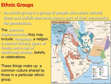 Ethnic Groups An ethnic group is a group of people who share cultural ideas and beliefs that have been a part of their community for generations. The common.