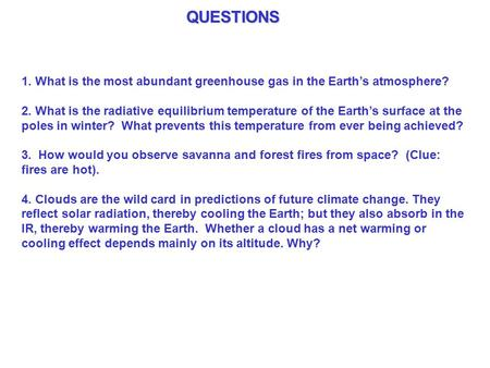 QUESTIONS 1. What is the most abundant greenhouse gas in the Earth's atmosphere? 2. What is the radiative equilibrium temperature of the Earth's surface.