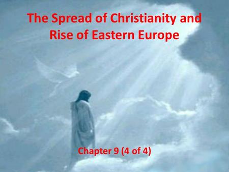 The Spread of Christianity and Rise of Eastern Europe Chapter 9 (4 of 4)