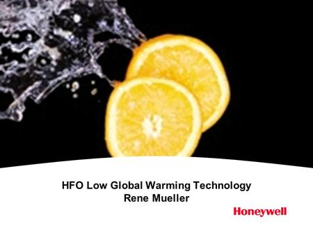 HFO Low Global Warming Technology Rene Mueller. Honeywell.com  2 Honeywell initiated R&D on low global warming programs in 2001 Programs in place for.