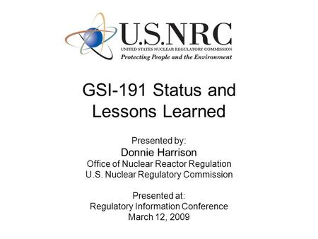 GSI-191 Status and Lessons Learned Presented by: Donnie Harrison Office of Nuclear Reactor Regulation U.S. Nuclear Regulatory Commission Presented at: