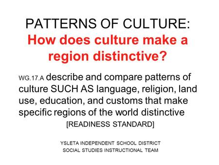 PATTERNS OF CULTURE: How does culture make a region distinctive? WG.17.A describe and compare patterns of culture SUCH AS language, religion, land use,