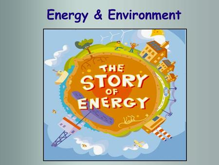 Energy & Environment. What is Energy? Energy is the capacity for doing work. There are various forms of energy such as potential, kinetic, <strong>heat</strong>, light,