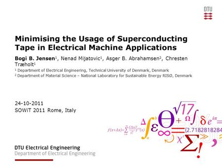 Minimising the Usage of Superconducting Tape in Electrical Machine Applications Bogi B. Jensen 1, Nenad Mijatovic 1, Asger B. Abrahamsen 2, Chresten Træholt.