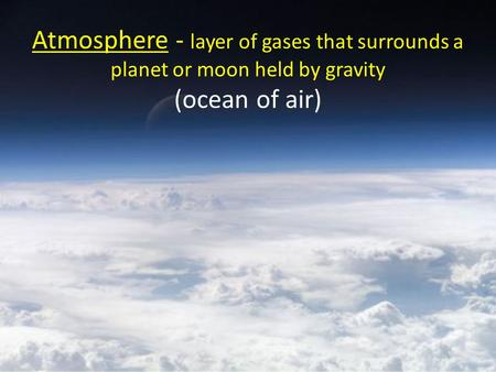 Composition Atmosphere is a Mixture of changes by time and place Gases