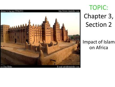 TOPIC: Chapter 3, Section 2 Impact of Islam on Africa.