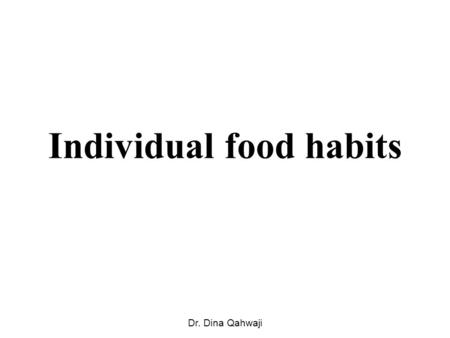 Individual food habits Dr. Dina Qahwaji. Eating choices are typically made by: 1.Availability Local geographic consideration, such as weather, soil, and.