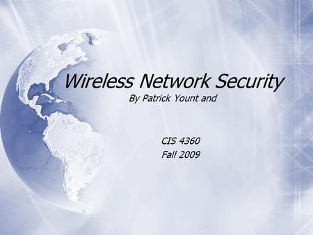 Wireless Network Security By Patrick Yount and CIS 4360 Fall 2009 CIS 4360 Fall 2009.