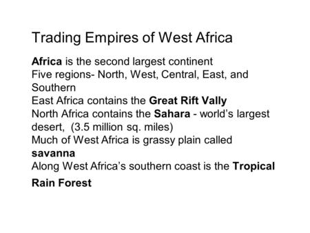 Trading Empires of West Africa Africa is the second largest continent Five regions- North, West, Central, East, and Southern East Africa contains the Great.