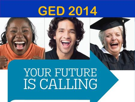 """We are doing the GED in 2014, but for 2015""...."