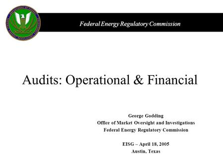 Federal Energy Regulatory Commission George Godding Office of Market Oversight and Investigations Federal Energy Regulatory Commission EISG – April 18,