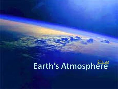Earth's Atmosphere Ch. 22.