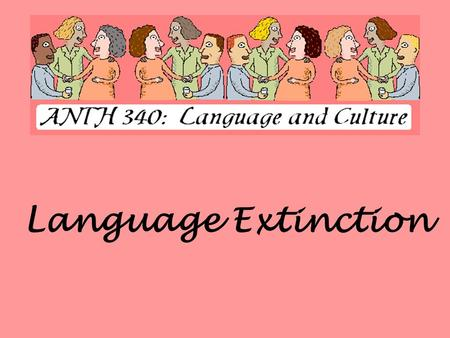 Language Extinction. Language Demographics  There are approximately 6,700 current spoken languages  Since 1900, 600 have been languages lost  2400.