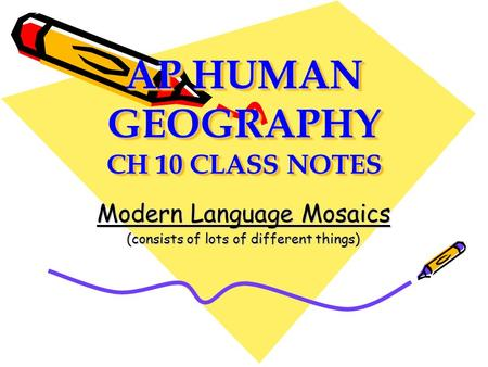 AP HUMAN GEOGRAPHY CH 10 CLASS NOTES Modern Language Mosaics (consists of lots of different things)