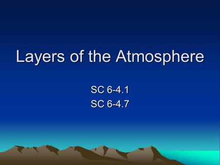 Layers of the Atmosphere SC 6-4.1 SC 6-4.7. Layers of the Atmosphere The atmosphere is the layer of gases that surrounds the planet and makes conditions.