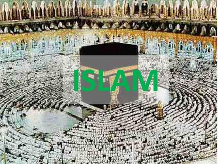 ISLAM. The Six Main Religions of World Christianity Islam Judaism Buddhism Hinduism Sikhism.