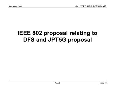 Page 1 January 2002 doc.: IEEE 802.RR-02/018A-d5 IEEE 802 IEEE 802 proposal relating to DFS and JPT5G proposal.