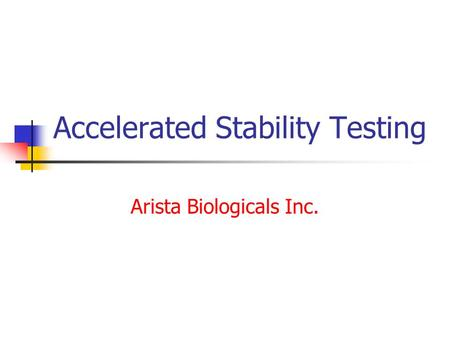 Accelerated Stability Testing Arista Biologicals Inc.