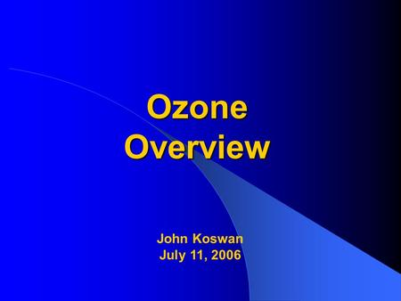 Ozone Overview John Koswan July 11, 2006. OZONE SIP DEVELOPMENT: TASKS COMPLETED TO DATE.