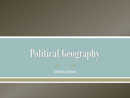  Sabiha Zaman.  It concerns: o why political spaces emerge in the places that they do o how the characteristics of those spaces affect social, political,