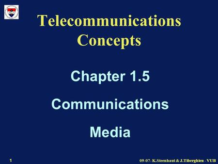 J.Tiberghien - VUB09-07- K.Steenhaut & J.Tiberghien - VUB 1 Telecommunications Concepts Chapter 1.5 Communications Media.