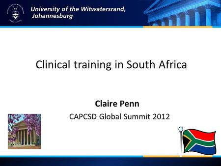 Clinical training in South Africa Claire Penn CAPCSD Global Summit 2012.