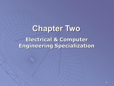 1 Chapter Two Electrical & Computer Engineering Specialization.