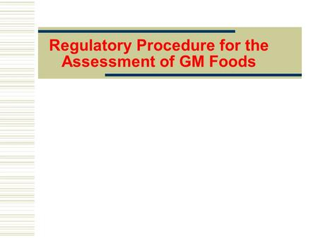Regulatory Procedure for the Assessment of GM Foods.