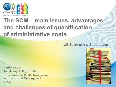 The SCM – main issues, advantages and challenges of quantification of administrative costs Daniel Trnka Regulatory Policy Division, Directorate for Public.