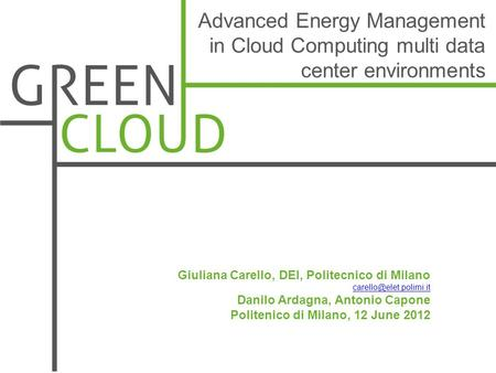 Advanced Energy Management in Cloud Computing multi data center environments Giuliana Carello, DEI, Politecnico di Milano Danilo.
