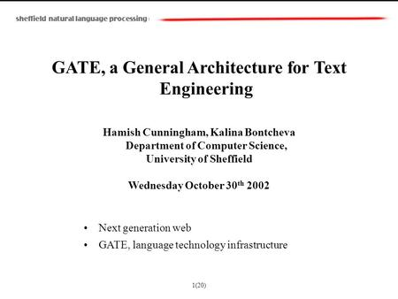 GATE, a General Architecture for Text Engineering Hamish Cunningham, Kalina Bontcheva Department of Computer Science, University of Sheffield Wednesday.