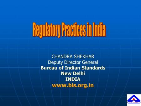 CHANDRA SHEKHAR Deputy Director General Bureau of Indian Standards New Delhi INDIA www.bis.org.in.