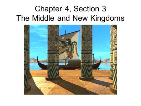 Chapter 4, Section 3 The Middle and New Kingdoms